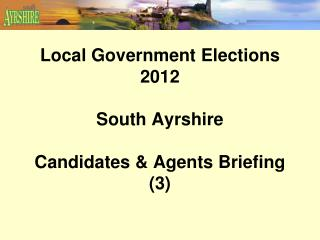 Local Government Elections 2012 South Ayrshire Candidates & Agents Briefing (3)