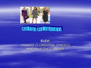 ELEVI : STAMATE FLORENTINA, IONESCU MARIAN,ISTRATE LAVINIA