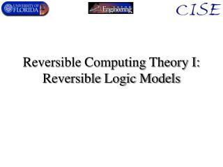 Reversible Computing Theory I: Reversible Logic Models
