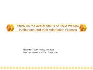 Study on the Actual Status of Child Welfare Institutions and their Adaptation Process