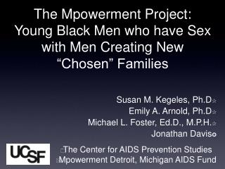 "The Mpowerment Project:  Young Black Men who have Sex with Men Creating New ""Chosen"" Families"