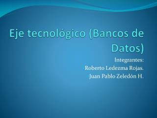 Eje tecnológico (Bancos de Datos)