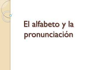 El  alfabeto y la pronunciaci�n