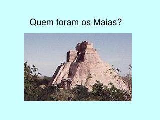 Quem foram os Maias ?