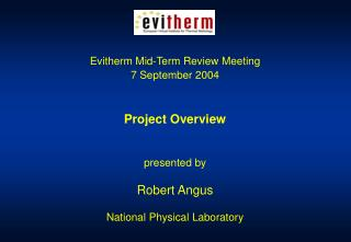 Evitherm Mid-Term Review Meeting 7 September 2004 Project Overview presented by Robert Angus