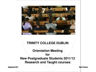 TRINITY COLLEGE DUBLIN Orientation Meeting  for New Postgraduate Students 2011/12