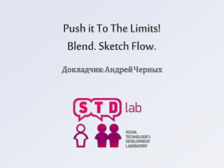Push it To The Limits!  Blend. Sketch Flow.
