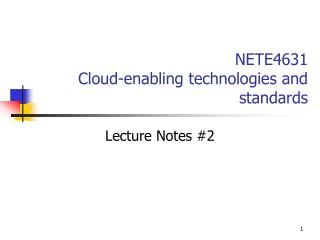 NETE4631 Cloud-enabling technologies and  standards