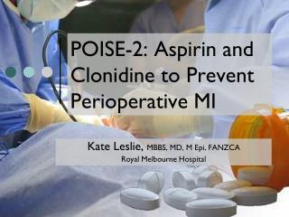 POISE-2: Aspirin and  Clonidine  to Prevent Perioperative MI