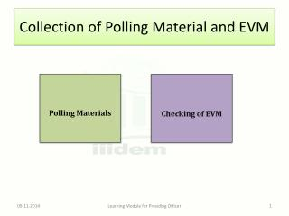 Collection  of Polling  Material and EVM
