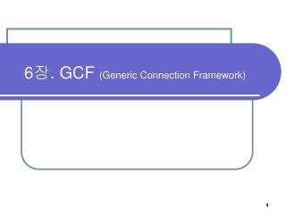 6 장 . GCF  (Generic Connection Framework)