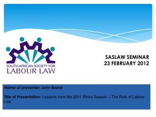 Name of presenter: John Brand  Title of Presentation: Lessons from the 2011 Strike Season   The Role of Labour Law