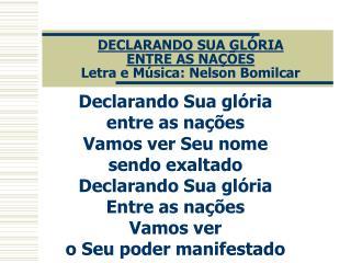 DECLARANDO SUA GLÓRIA  ENTRE AS NAÇÕES Letra e Música: Nelson Bomilcar