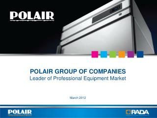 POLAIR GROUP OF COMPANIES Leader of Professional Equipment Market March  2012