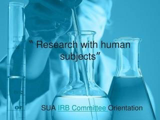 """  Research with human subjects """