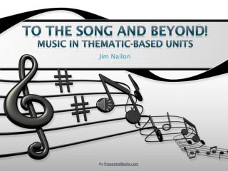 To the Song and beyond! Music in thematic-based units