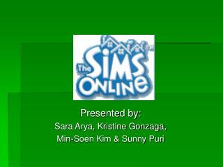 Presented by:  Sara Arya, Kristine Gonzaga,  Min-Soen Kim & Sunny Puri