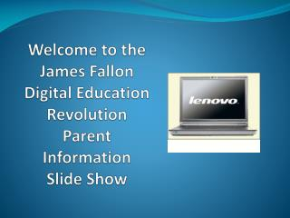 Welcome to the James Fallon Digital Education Revolution Parent Information Slide Show