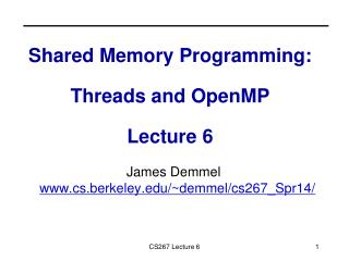 Shared Memory Programming: Threads and OpenMP Lecture 6