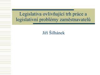 Legislativa ovlivňující trh práce a legislativní problémy zaměstnavatelů