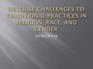 Describe challenges to traditional practices in religion, race, and gender