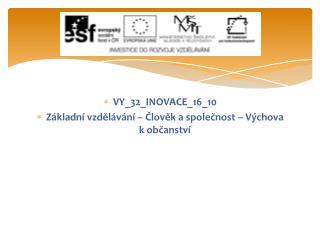 VY_32_INOVACE_16_10 Základní vzdělávání – Člověk a společnost – Výchova k občanství