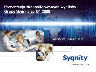 Prezentacja skonsolidowanych wyników                  Grupy Sygnity za Q1 2009