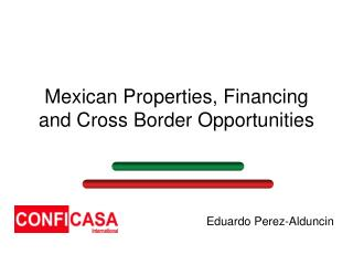 Mexican Properties, Financing and Cross Border Opportunities