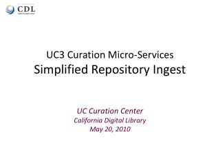 UC3 Curation Micro-Services Simplified Repository Ingest