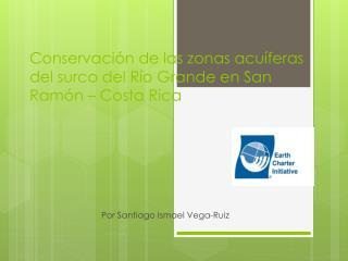 Conservación de las zonas acuíferas del surco del Río Grande en San Ramón – Costa Rica