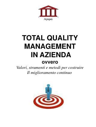 TOTAL QUALITY MANAGEMENT  IN AZIENDA ovvero Valori, strumenti e metodi per costruire