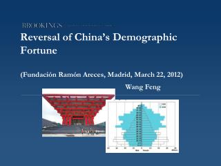 Reversal of China s Demographic Fortune  Fundaci n Ram n Areces, Madrid, March 22, 2012