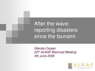 Glenda Cooper 23 rd  ALNAP Biannual Meeting 4th June 2008