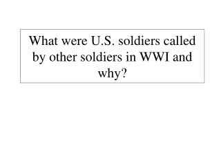 What were U.S. soldiers called by other soldiers in WWI and why?