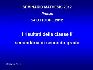 SEMINARIO MATHESIS 2012 firenze 24 OTTOBRE 2012 I risultati della classe II