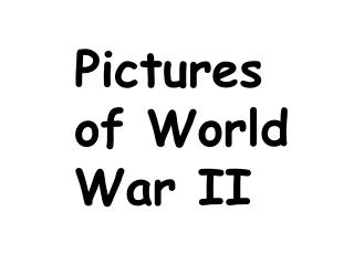 Pictures of World War II