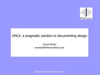 UMLX: a pragmatic solution to documenting design Ernest Micklei emicklei@PhilemonWorks