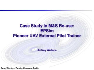 Case Study in MS Re-use: EPSim Pioneer UAV External Pilot Trainer