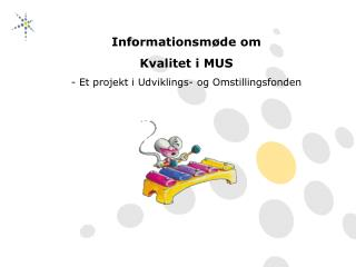 Informationsmøde om Kvalitet i MUS - Et projekt i Udviklings- og Omstillingsfonden