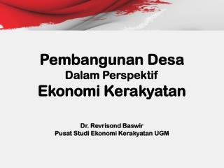Pembangunan Desa   Dalam Perspektif   Ekonomi Kerakyatan Dr. Revrisond Baswir