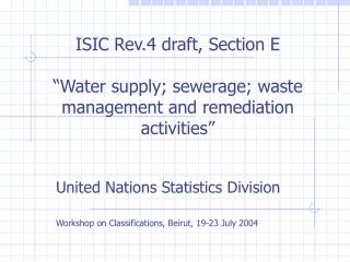 ISIC Rev.4 draft, Section E    Water supply; sewerage; waste management and remediation activities