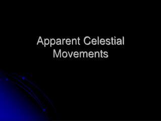Apparent Celestial Movements