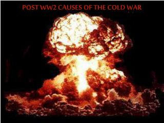 POST WW2 CAUSES OF THE COLD WAR