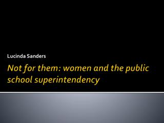 Not for them: women and the public school superintendency
