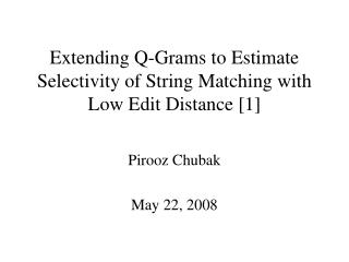 Extending Q-Grams to Estimate Selectivity of String Matching with Low Edit Distance [1]
