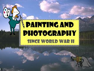 PAINTING and PHOTOGRAPHY SINCE WORLD WAR II