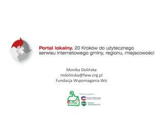 Monika Dolińska mdolinska@fww.pl Fundacja Wspomagania Wsi
