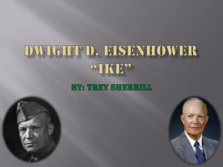 "Dwight D. Eisenhower ""ike"""