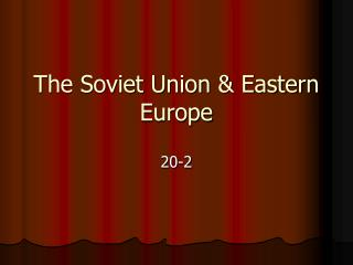 The Soviet Union & Eastern Europe