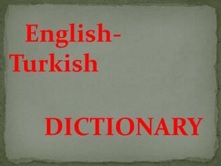 English -   T urk ish DICTIONARY